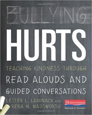 Bullying Hurts: Teaching Kindness Through Read Alouds and Guided Conversations-0