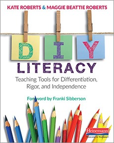 DIY Literacy: Teaching Tools for Differentiation, Rigor, and Independence-0