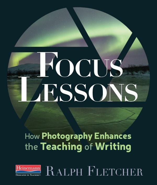 Focus Lessons: How Photography Enhances the Teaching of Writing-0