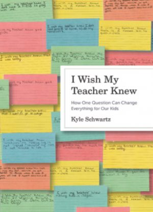 I Wish My Teacher Knew: How One Question Can Change Everything for Our Kids-0