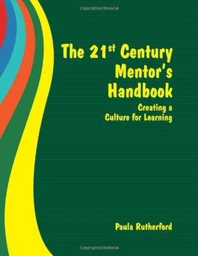 The 21st Century Mentor's Handbook: Creating a Culture for Learning-0