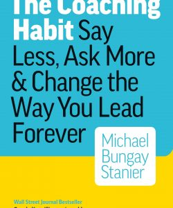 The Coaching Habit: Say Less, Ask More & Change the Way You Lead Forever-0
