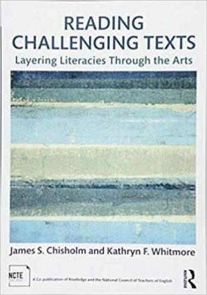 Reading Challenging Texts: Layering Literacies through the Arts-0