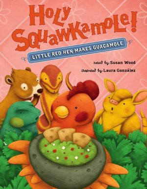 Holy Squawkamole!: Little Red Hen Makes Guacamole-0
