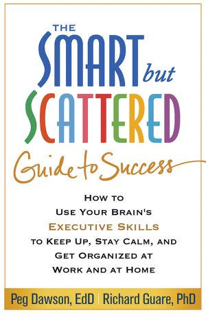 The Smart but Scattered Guide to Success: How to Use Your Brain's Executive Skills to Keep Up, Stay Calm, and Get Organized at Work and at Home-0