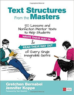 Text Structures From the Masters: 50 Lessons and Nonfiction Mentor Texts to Help Students Write Their Way In and Read Their Way Out of Every Single Imaginable Genre, Grades 6-10-0