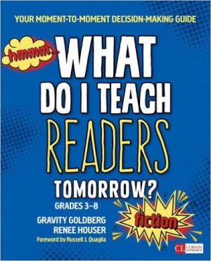 What Do I Teach Readers Tomorrow? Fiction, Grades 3-8: Your Moment-to-Moment Decision-Making Guide-0