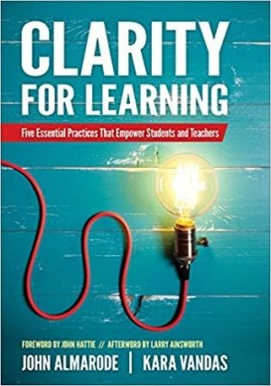 Clarity for Learning: Five Essential Practices That Empower Students and Teachers-0