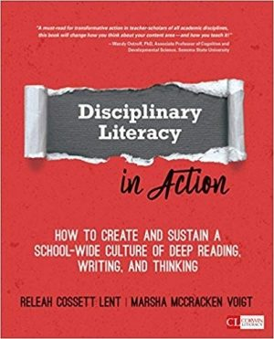Disciplinary Literacy in Action: How to Create and Sustain a School-Wide Culture of Deep Reading, Writing, and Thinking-0
