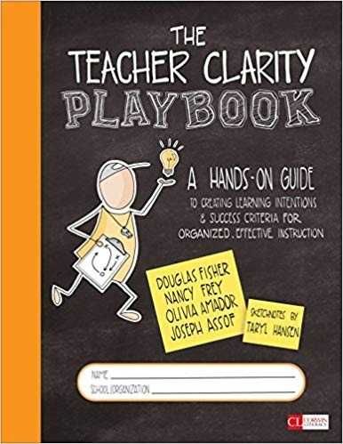 The Teacher Clarity Playbook, Grades K-12: A Hands-On Guide to Creating Learning Intentions and Success Criteria for Organized, Effective Instruction-0