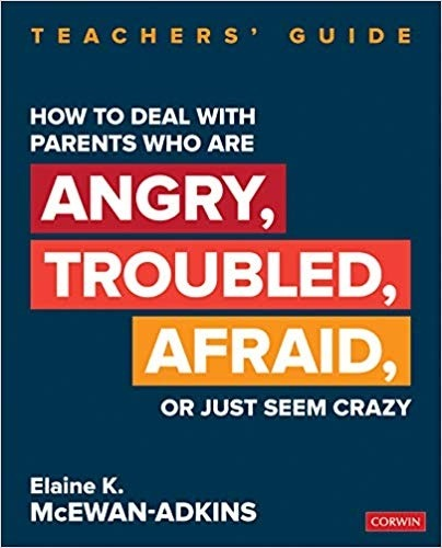 How to Deal With Parents Who Are Angry, Troubled, Afraid, or Just Seem Crazy (Teachers' Guide)-0