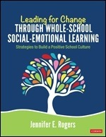 Leading for Change Through Whole-School Social-Emotional Learning: Strategies to Build a Positive School Culture-0