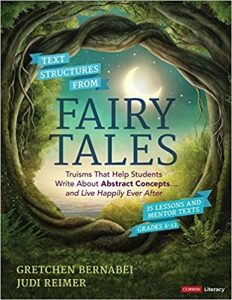 Text Structures From Fairy Tales: Truisms That Help Students Write About Abstract Concepts . . . and Live Happily Ever After, Grades 4-12-0