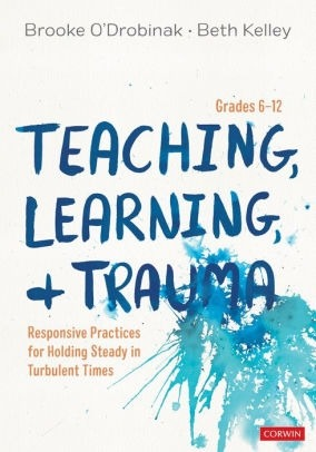 Teaching, Learning, and Trauma, Grades 6-12: Responsive Practices for Holding Steady in Turbulent Times-0