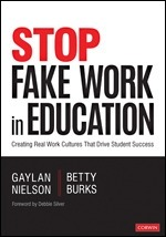 Stop Fake Work in Education: Creating Real Work Cultures That Drive Student Success-0