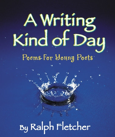 A Writing Kind Of Day: Poems For Young Poets-0