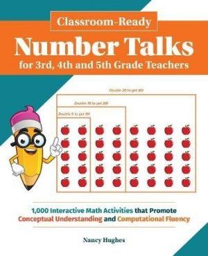 Classroom-Ready Number Talks for Third, Fourth and Fifth Grade Teachers: 1000 Interactive Math Activities that Promote Conceptual Understanding and Computational Fluency-0