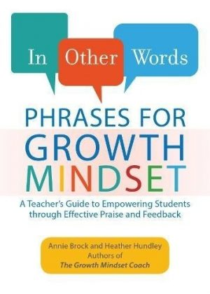 In Other Words: Phrases for Growth Mindset: A Teacher's Guide to Empowering Students through Effective Praise and Feedback-0