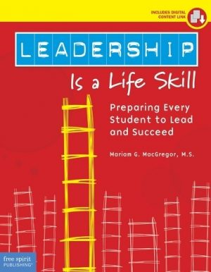 Leadership Is a Life Skill: Preparing Every Student to Lead and Succeed-0