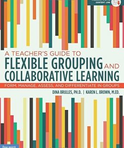A Teacher's Guide to Flexible Grouping and Collaborative Learning: Form, Manage, Assess, and Differentiate in Groups-0