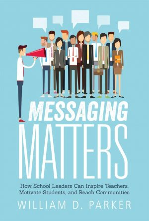 Messaging Matters: How School Leaders Can Inspire Teachers, Motivate Students, and Reach Communities-0