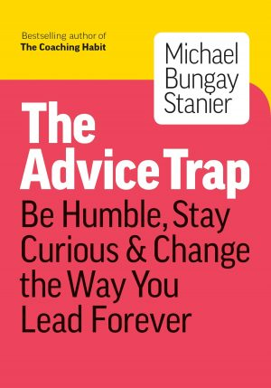 The Advice Trap: Be Humble, Stay Curious & Change the Way You Lead Forever-0
