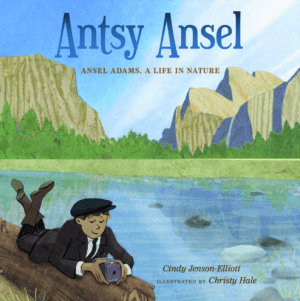 Antsy Ansel: Ansel Adams, a Life in Nature-0