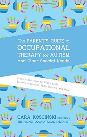 The Parent's Guide to Occupational Therapy for Autism and Other Special Needs: Practical Strategies for Motor Skills, Sensory Integration, Toilet Training, and More-0