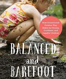 Balanced and Barefoot: How Unrestricted Outdoor Play Makes for Strong, Confident, and Capable Children-0
