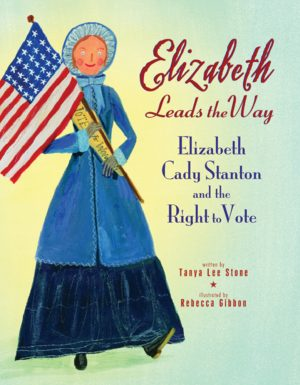 Elizabeth Leads the Way: Elizabeth Cady Stanton and the Right to Vote-0