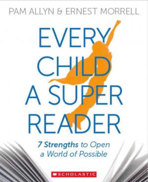 Every Child a Super Reader: 7 Strengths to Open a World of Possible-0