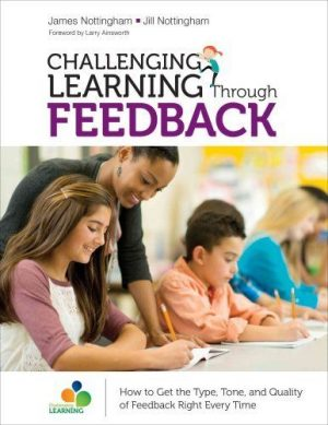 Challenging Learning Through Feedback: How to Get the Type, Tone and Quality of Feedback Right Every Time-0