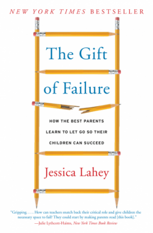 The Gift of Failure: How the Best Parents Learn to Let Go So Their Children Can Succeed-0