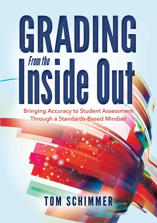 Grading From the Inside Out: Bringing Accuracy to Student Assessment Through a Standards-Based Mindset-0