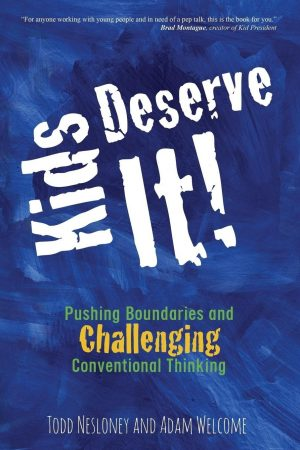 Kids Deserve It!: Pushing Boundaries and Challenging Conventional Thinking-0