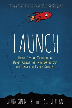 Launch: Using Design Thinking to Boost Creativity and Bring Out the Maker in Every Student-0