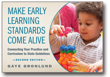 Make Early Learning Standards Come Alive, Second Edition: Connecting Your Practice and Curriculum to State Guidelines-0