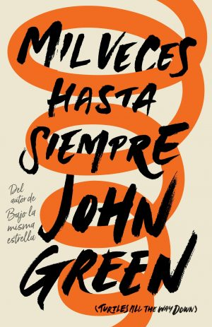 Mil veces hasta siempre (Spanish-Language Edition of Turtles All The Way Down)-0