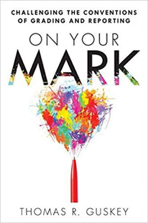 On Your Mark: Challenging the Conventions of Grading and Reporting-0