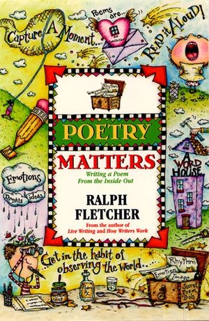 Poetry Matters: Writing a Poem from the Inside Out-0