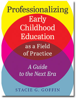 Professionalizing Early Childhood Education As a Field of Practice: A Guide to the Next Era-0