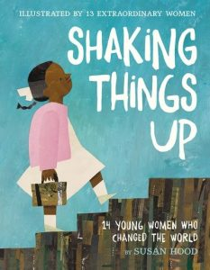 Shaking Things Up: 14 Young Women Who Changed the World-0