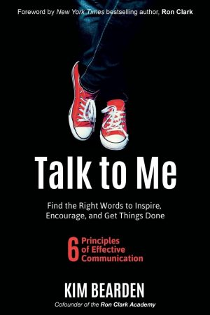 Talk to Me: Find the Right Words to Inspire, Encourage, and Get Things Done-0
