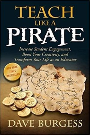 Teach Like a PIRATE: Increase Student Engagement, Boost Your Creativity, and Transform Your Life as an Educator-0