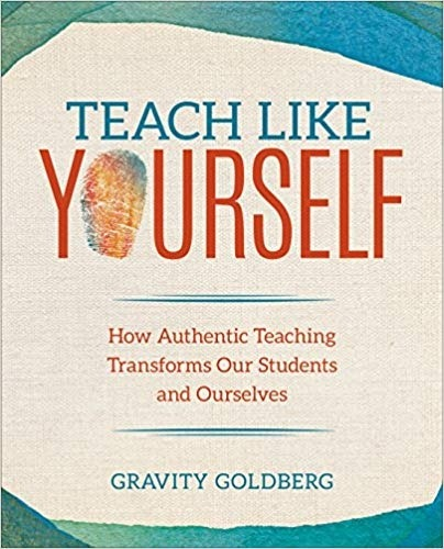 Teach Like Yourself: How Authentic Teaching Transforms Our Students and Ourselves-0