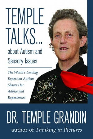 Temple Talks about Autism and Sensory Issues: The World's Leading Expert on Autism Shares Her Advice and Experiences-0