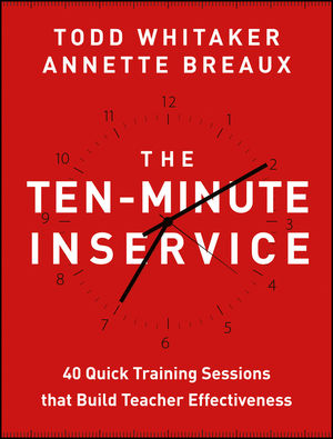 The Ten-Minute Inservice: 40 Quick Training Sessions that Build Teacher Effectiveness-0