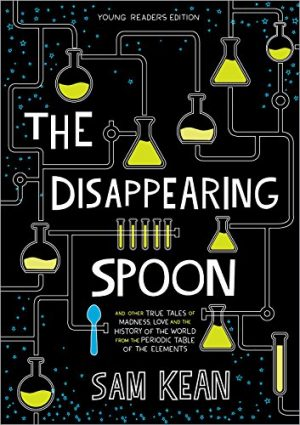 The Disappearing Spoon: And Other True Tales of Rivalry, Adventure, and the History of the World from the Periodic Table of the Elements (Young Readers Edition)-0