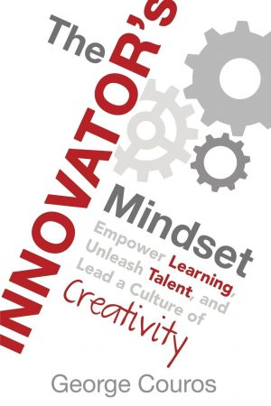 The Innovator's Mindset: Empower Learning, Unleash Talent, and Lead a Culture of Creativity-0