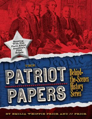 The Patriot Papers: Bursting with Fun Facts about America's Early Rebels (Behind-the-Scenes History)-0